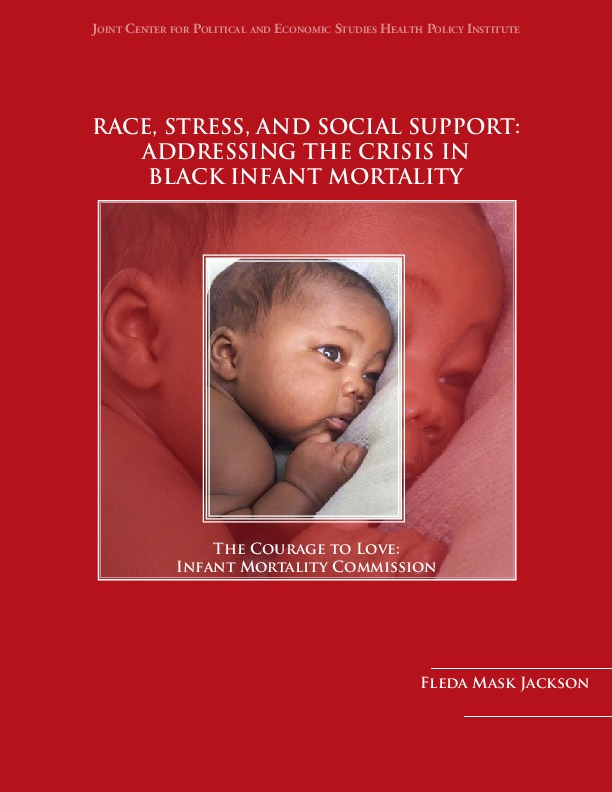 Race, Stress, and Social Support: Addressing the Crisis in Black Infant Mortality by Fleda Mask Jackson, Joint Center for Political and Economic Studies, Washington, D.C., 2007