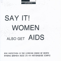 "Flyer -- ""Say It! Women Also Get AIDS"" HIV Infection is the Leading Cause of Death Among Women Aged 25-44 Nationwide (CAPS)"""